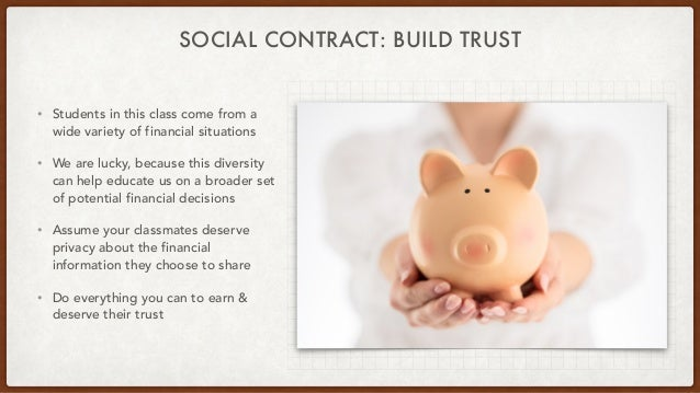 SOCIAL CONTRACT: BUILD TRUST • Students in this class come from a wide variety of financial situations • We are lucky, bec...