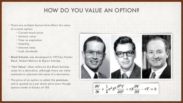 HOW DO YOU VALUE AN OPTION? • There are multiple factors that affect the value of a stock option. • Current stock price • ...