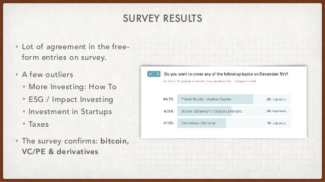 SURVEY RESULTS • Lot of agreement in the free- form entries on survey. • A few outliers • More Investing: How To • ESG / I...
