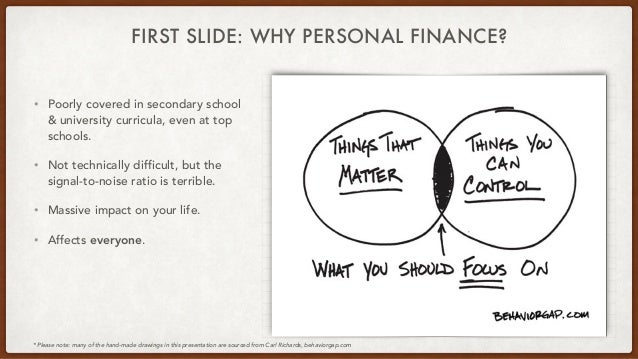 FIRST SLIDE: WHY PERSONAL FINANCE? • Poorly covered in secondary school & university curricula, even at top schools. • Not...