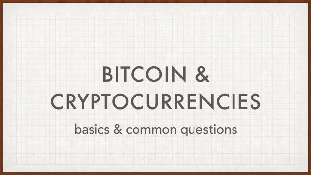 BITCOIN & CRYPTOCURRENCIES basics & common questions
