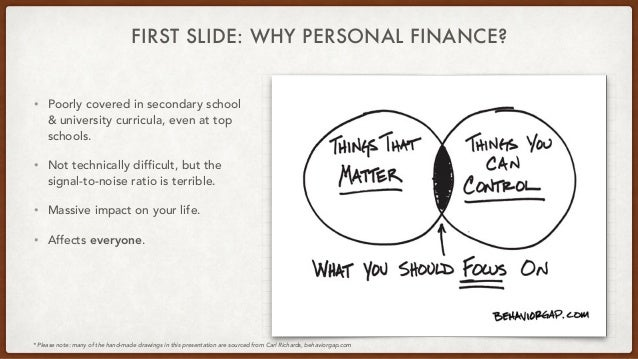FIRST SLIDE: WHY PERSONAL FINANCE? • Poorly covered in secondary school & university curricula, even at top schools.   • N...