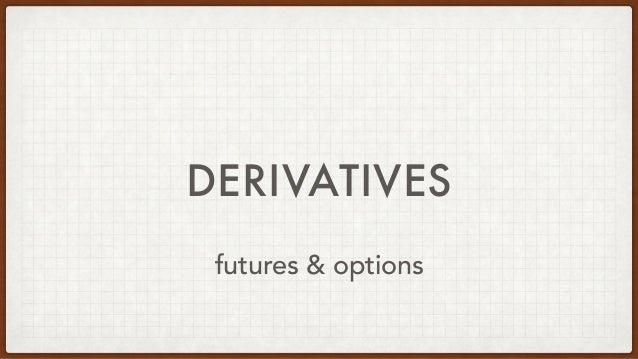 DERIVATIVES futures & options