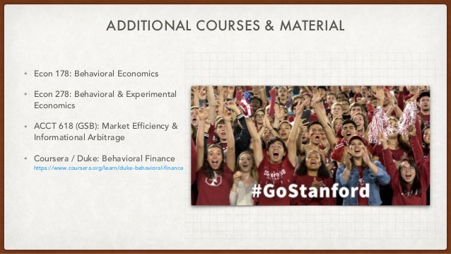 ADDITIONAL COURSES & MATERIAL • Econ 178: Behavioral Economics • Econ 278: Behavioral & Experimental Economics • ACCT 618 ...