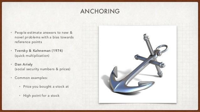 ANCHORING • People estimate answers to new & novel problems with a bias towards reference points • Tversky & Kahneman (197...