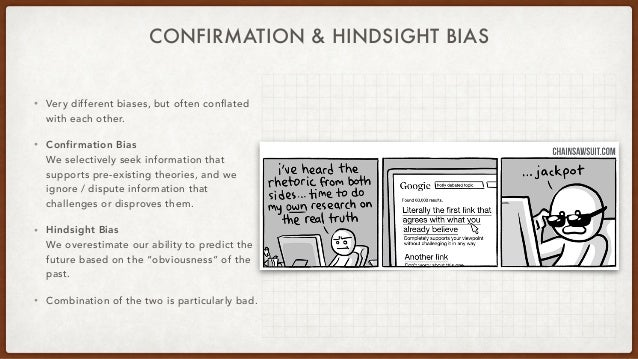 CONFIRMATION & HINDSIGHT BIAS • Very different biases, but often conflated with each other. • Confirmation Bias We selecti...