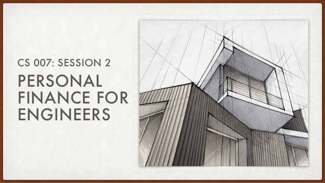 PERSONAL FINANCE FOR ENGINEERS CS 007: SESSION 2