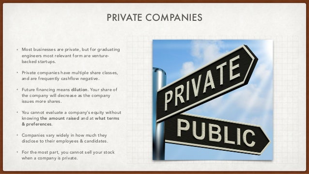 PRIVATE COMPANIES • Most businesses are private, but for graduating engineers most relevant form are venture- backed start...