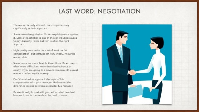 LAST WORD: NEGOTIATION • The market is fairly efficient, but companies vary significantly in their approach. • Some reward...