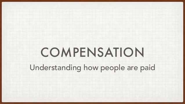 COMPENSATION Understanding how people are paid