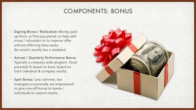 COMPONENTS: BONUS • Signing Bonus / Relocation: Money paid up-front, at first pay period, to help with move / relocation o...