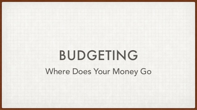 BUDGETING Where Does Your Money Go