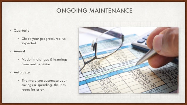 • Quarterly • Check your progress, real vs. expected • Annual • Model in changes & learnings from real behavior. • Automat...