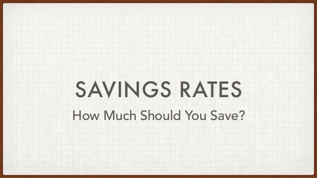 SAVINGS RATES How Much Should You Save?