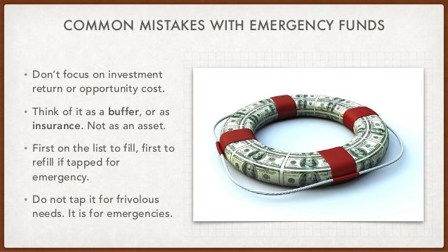 COMMON MISTAKES WITH EMERGENCY FUNDS • Don't focus on investment return or opportunity cost. • Think of it as a buffer, or...