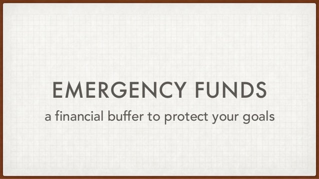 EMERGENCY FUNDS a financial buffer to protect your goals