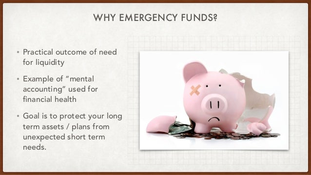 """WHY EMERGENCY FUNDS? • Practical outcome of need for liquidity • Example of """"mental accounting"""" used for financial health ..."""