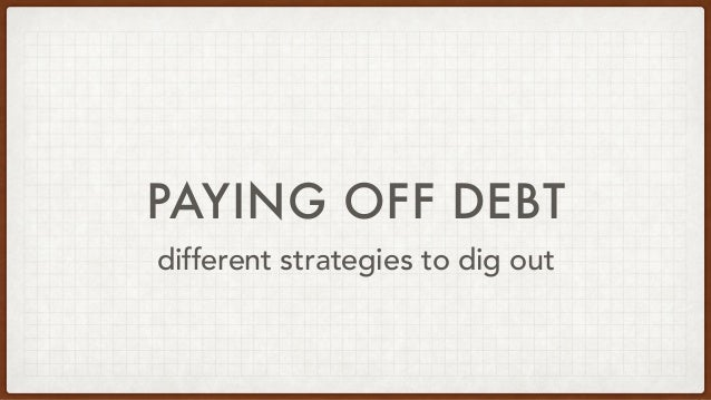 PAYING OFF DEBT different strategies to dig out