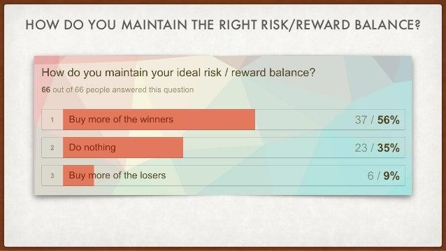 HOW DO YOU MAINTAIN THE RIGHT RISK/REWARD BALANCE?