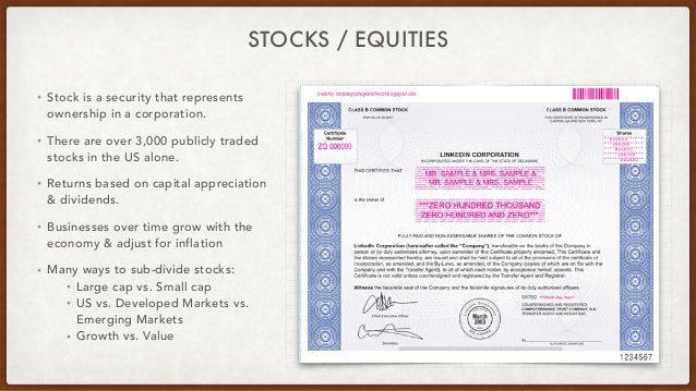 STOCKS / EQUITIES • Stock is a security that represents ownership in a corporation. • There are over 3,000 publicly traded...
