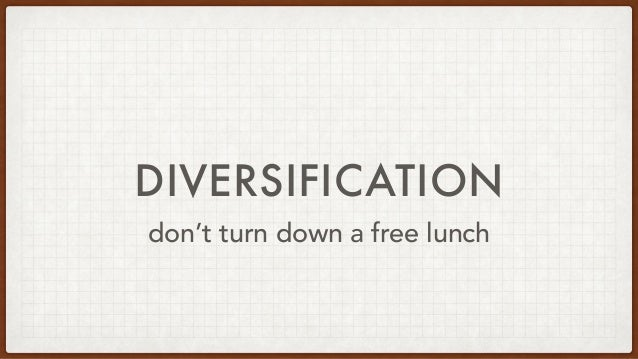 DIVERSIFICATION don't turn down a free lunch