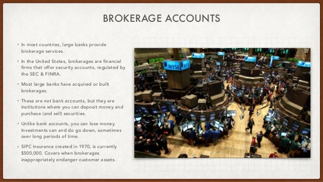 BROKERAGE ACCOUNTS • In most countries, large banks provide brokerage services. • In the United States, brokerages are fin...