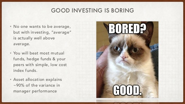 """GOOD INVESTING IS BORING • No one wants to be average, but with investing, """"average"""" is actually well above average. • You..."""