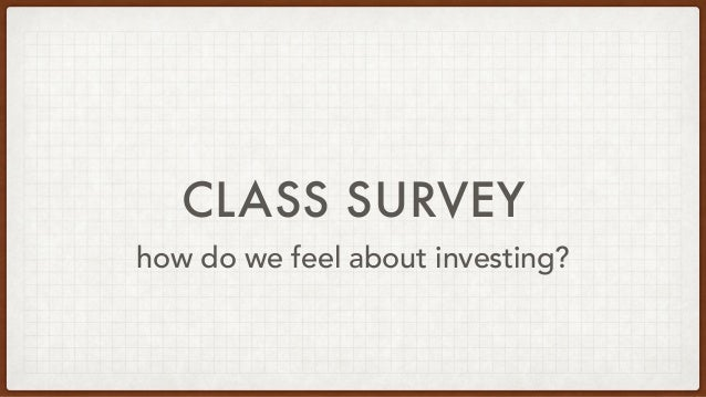 CLASS SURVEY how do we feel about investing?