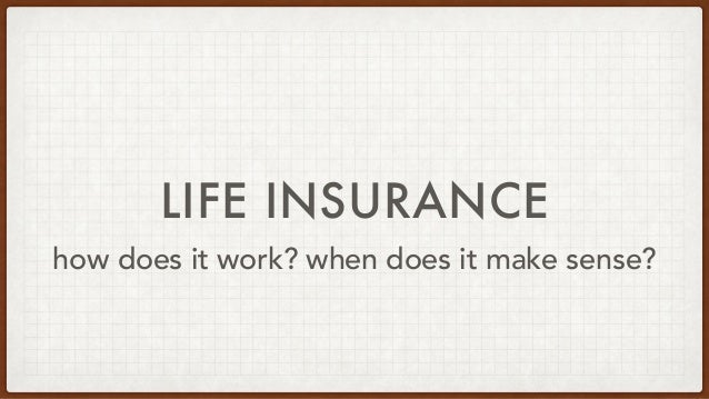 LIFE INSURANCE how does it work? when does it make sense?