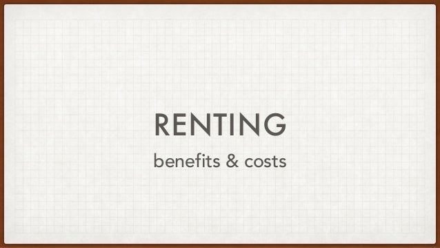 RENTING benefits & costs