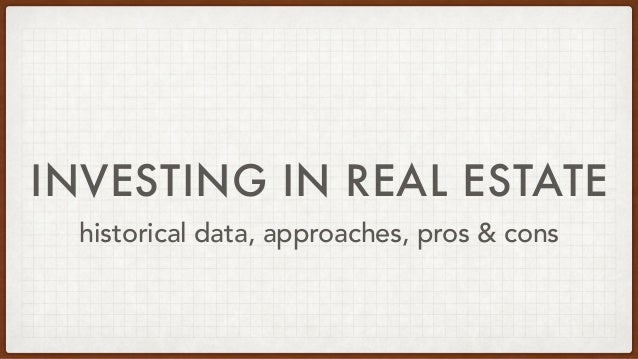 INVESTING IN REAL ESTATE historical data, approaches, pros & cons