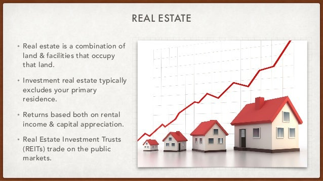 REAL ESTATE • Real estate is a combination of land & facilities that occupy that land.   • Investment real estate typicall...