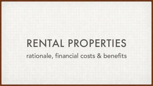 RENTAL PROPERTIES rationale, financial costs & benefits