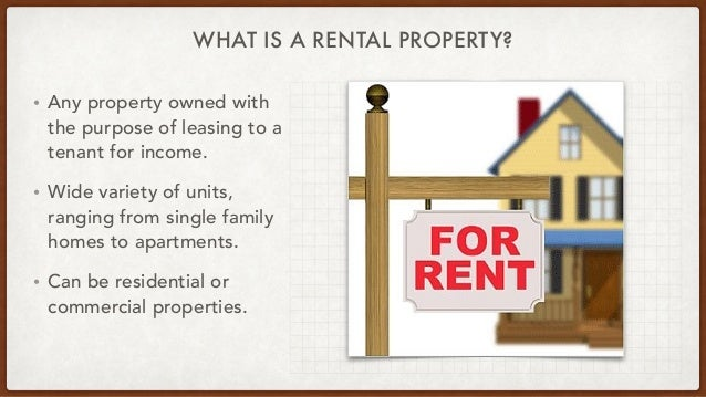 WHAT IS A RENTAL PROPERTY? • Any property owned with the purpose of leasing to a tenant for income.  • Wide variety of uni...