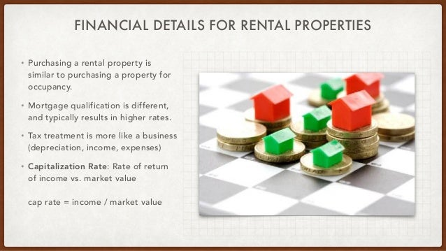 FINANCIAL DETAILS FOR RENTAL PROPERTIES • Purchasing a rental property is similar to purchasing a property for occupancy. ...