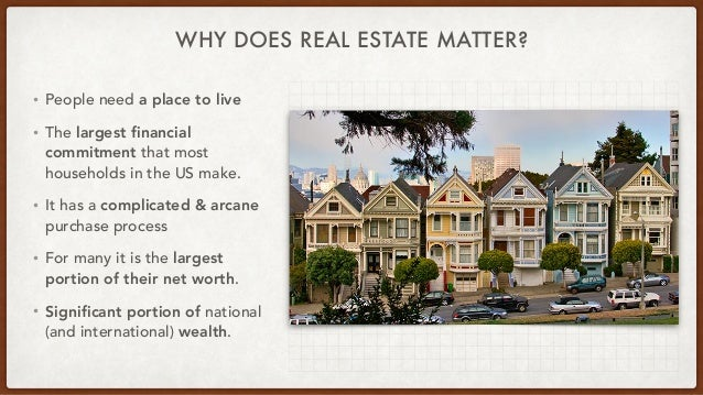 WHY DOES REAL ESTATE MATTER? • People need a place to live   • The largest financial commitment that most households in th...