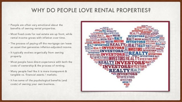 WHY DO PEOPLE LOVE RENTAL PROPERTIES? • People are often very emotional about the benefits of owning rental properties.   ...
