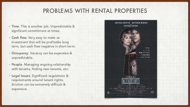 PROBLEMS WITH RENTAL PROPERTIES • Time. This is another job. Unpredictable & significant commitment at times.   • Cash flo...