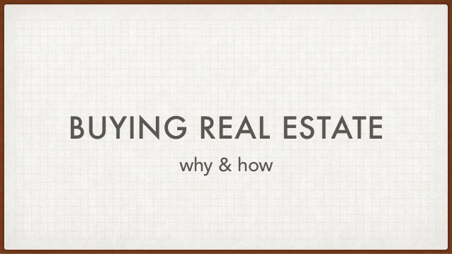 BUYING REAL ESTATE why & how