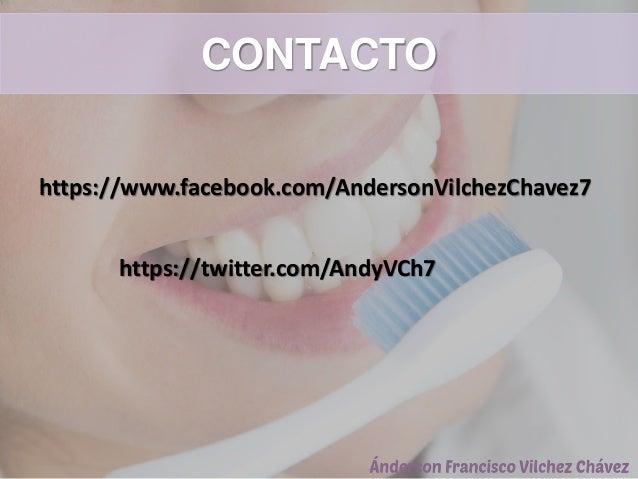 CONTACTO https://www.facebook.com/AndersonVilchezChavez7 https://twitter.com/AndyVCh7
