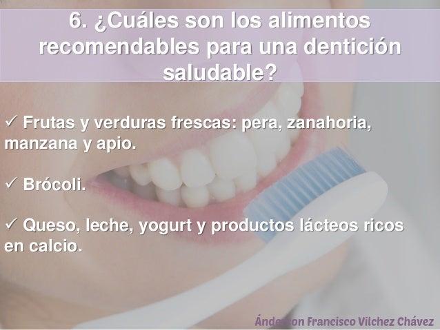 6. ¿Cuáles son los alimentos recomendables para una dentición saludable?  Frutas y verduras frescas: pera, zanahoria, man...