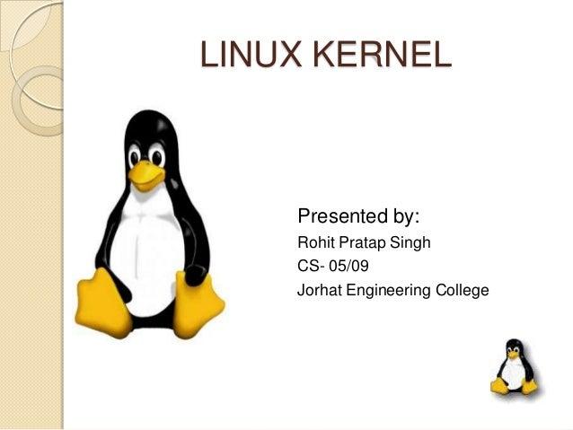 LINUX KERNELPresented by:Rohit Pratap SinghCS- 05/09Jorhat Engineering College