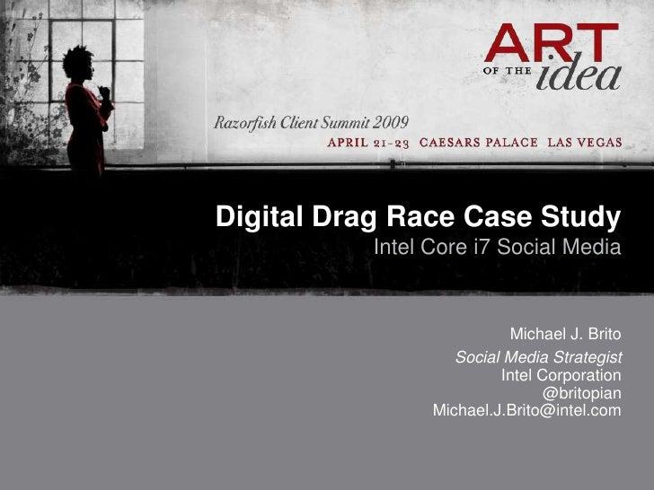 Digital Drag Race Case Study           Intel Core i7 Social Media                             Michael J. Brito            ...