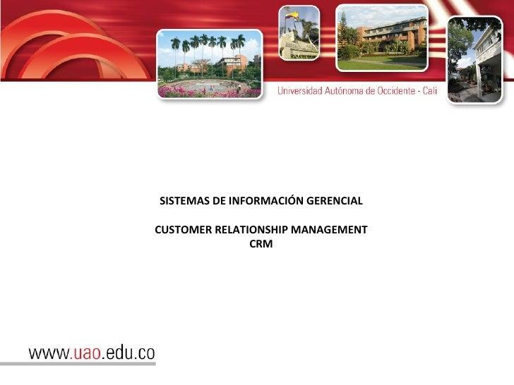 SISTEMAS DE INFORMACIÓN GERENCIAL CUSTOMER RELATIONSHIP MANAGEMENT CRM