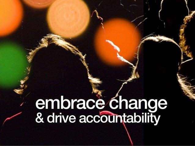 embrace change & drive accountability