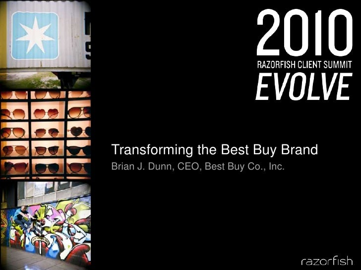 Transforming the Best Buy Brand<br />Brian J. Dunn, CEO, Best Buy Co., Inc.<br />