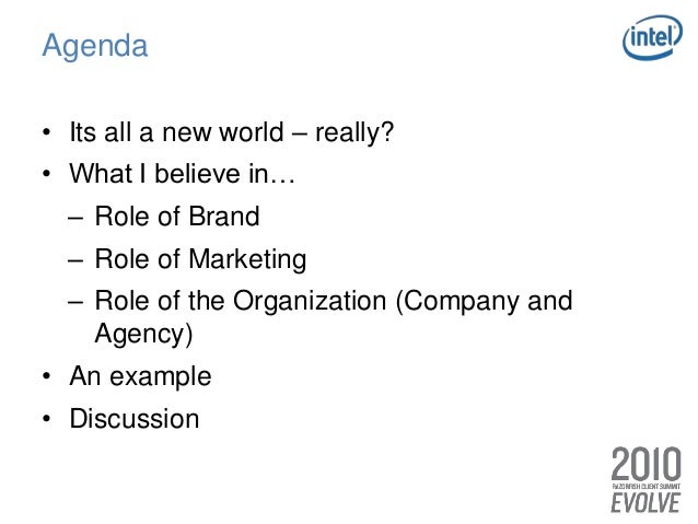 Agenda • Its all a new world – really? • What I believe in… – Role of Brand – Role of Marketing – Role of the Organization...