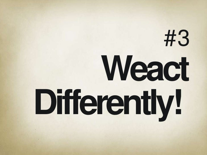 # 3<br />Weact<br />Differently! <br />