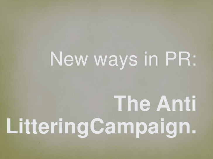 New ways in PR:             <br />The Anti LitteringCampaign.<br />