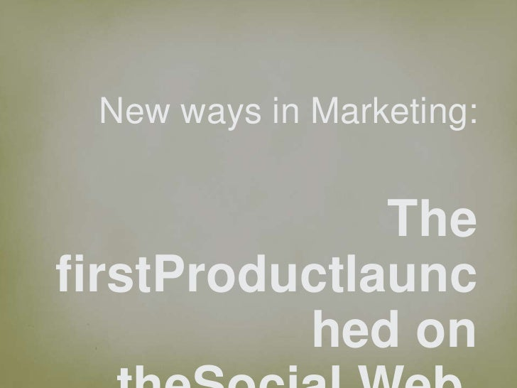 New ways in Marketing:<br />The firstProductlaunched on theSocial Web.<br />